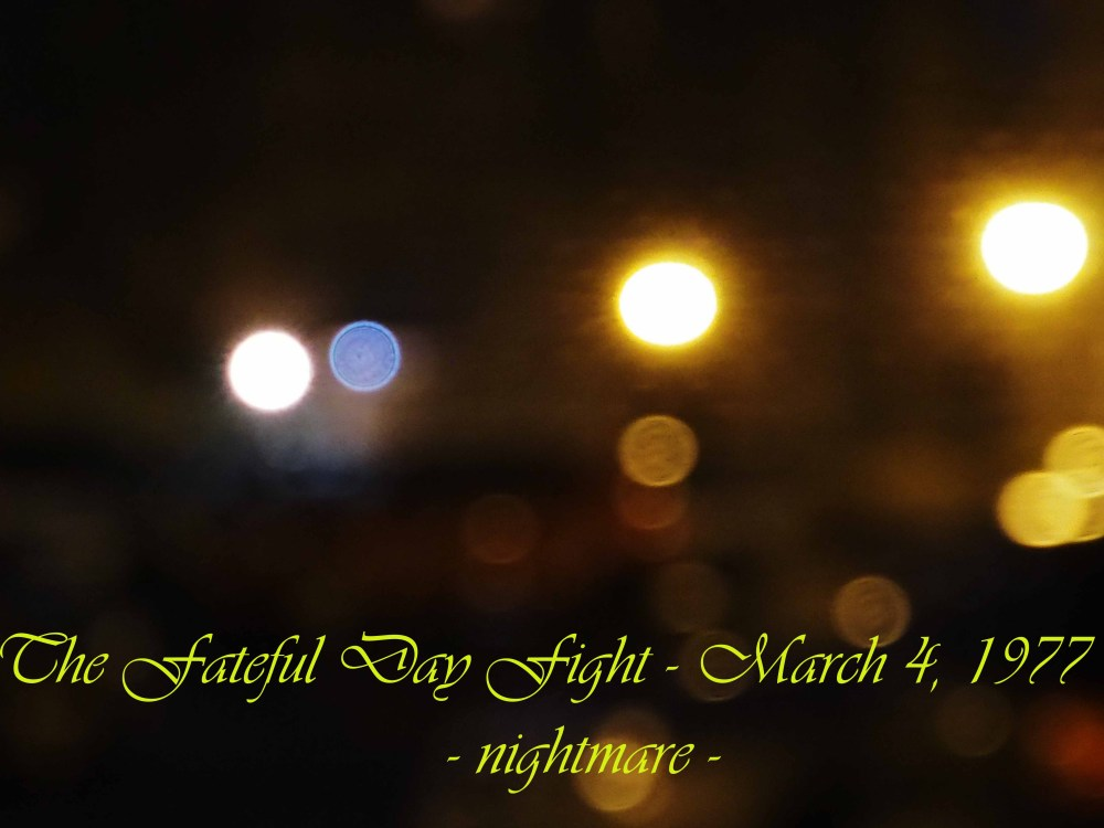 The Fateful Day Fight - March 4, 1977-nightmare 2